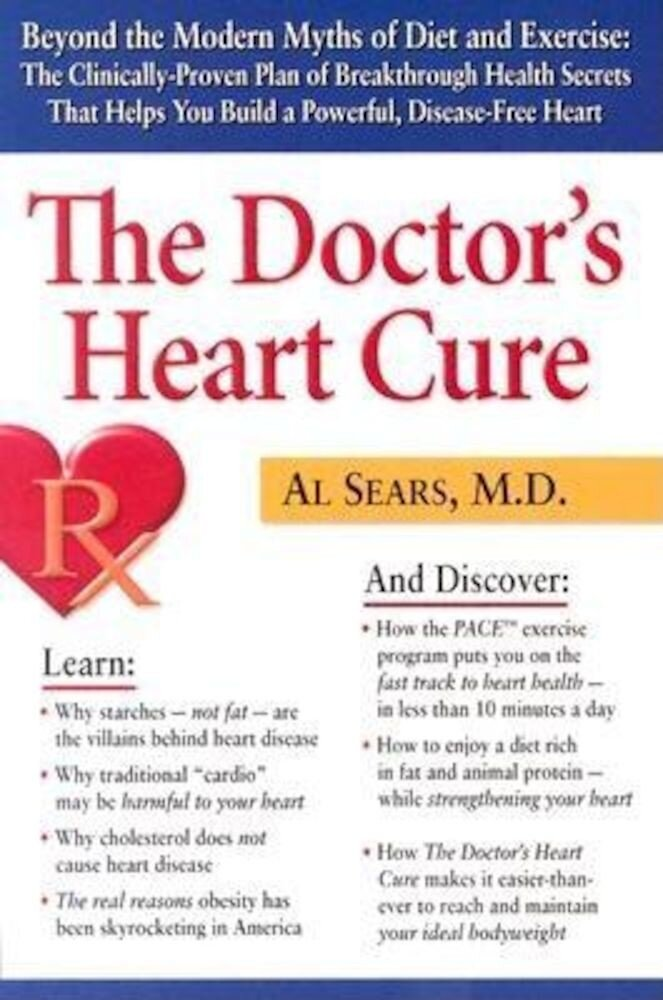 The Doctor's Heart Cure: Beyond the Modern Myths of Diet and Exercise: The Clinically-Proven Plan of Breakthrough Health Secr, Paperback