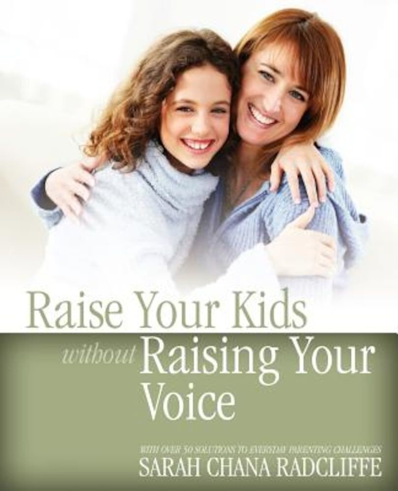 Raise Your Kids Without Raising Your Voice, Paperback