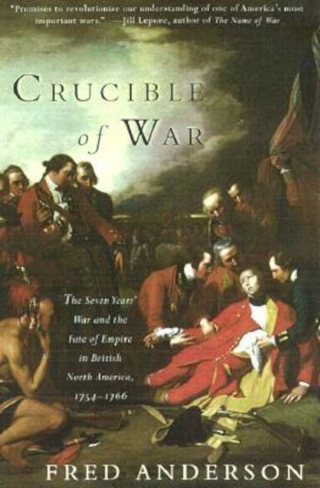 Crucible of War: The Seven Years' War and the Fate of Empire in British North America, 1754-1766, Paperback