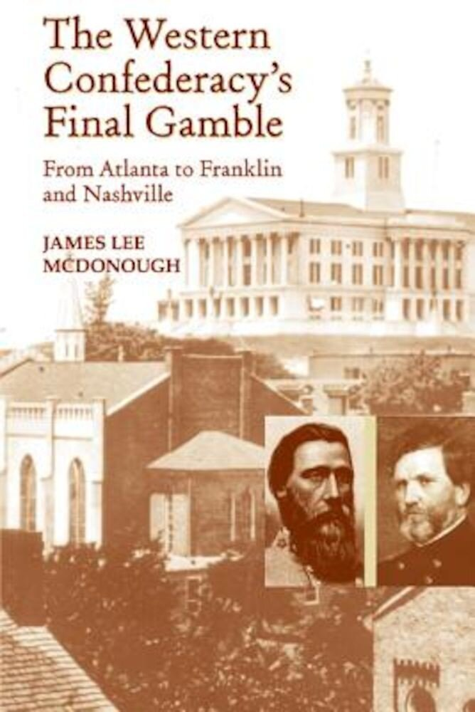 The Western Confederacy's Final Gamble: From Atlanta to Franklin to Nashville, Paperback