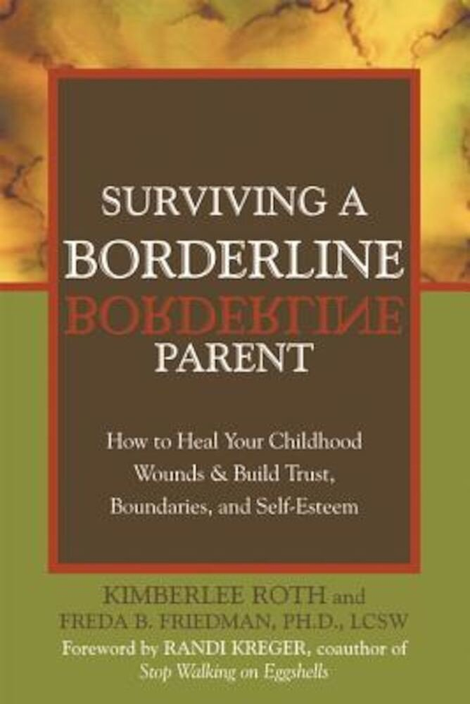 Surviving a Borderline Parent: How to Heal Your Childhood Wounds & Build Trust, Boundaries, and Self-Esteem, Paperback