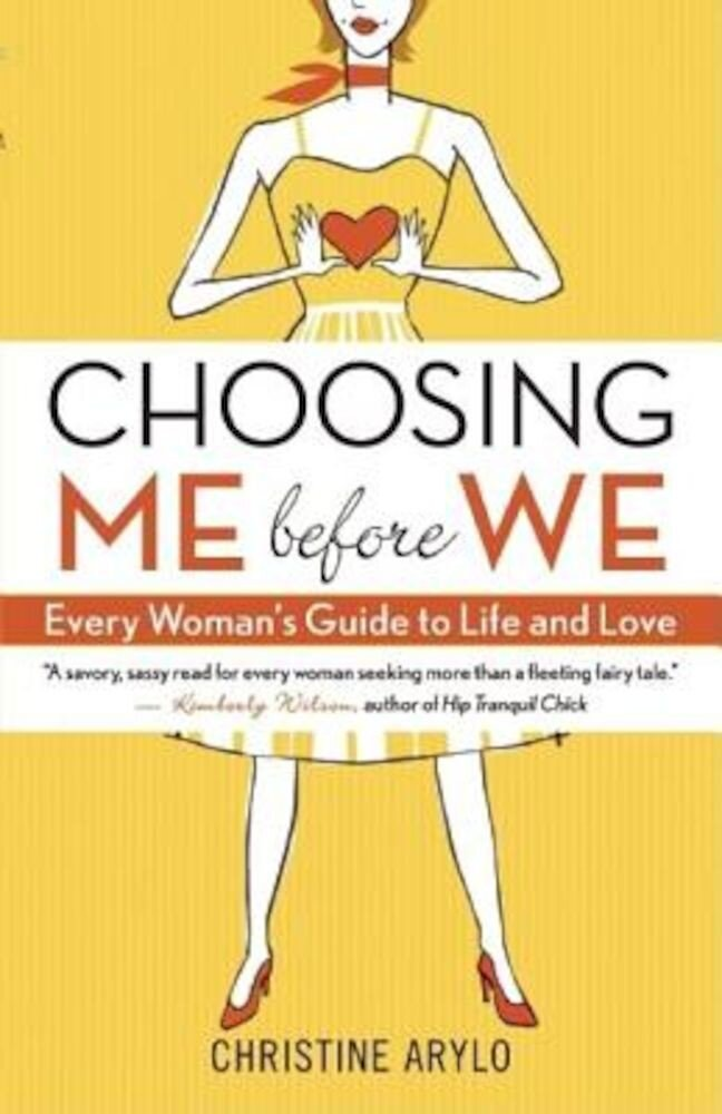 Choosing Me Before We: Every Woman's Guide to Life and Love, Paperback