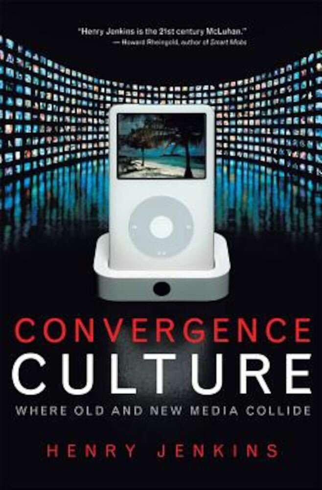 Convergence Culture: Where Old and New Media Collide, Paperback