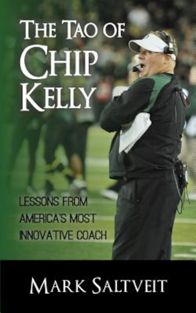 The Tao of Chip Kelly: Lessons from America's Most Innovative Coach, Paperback