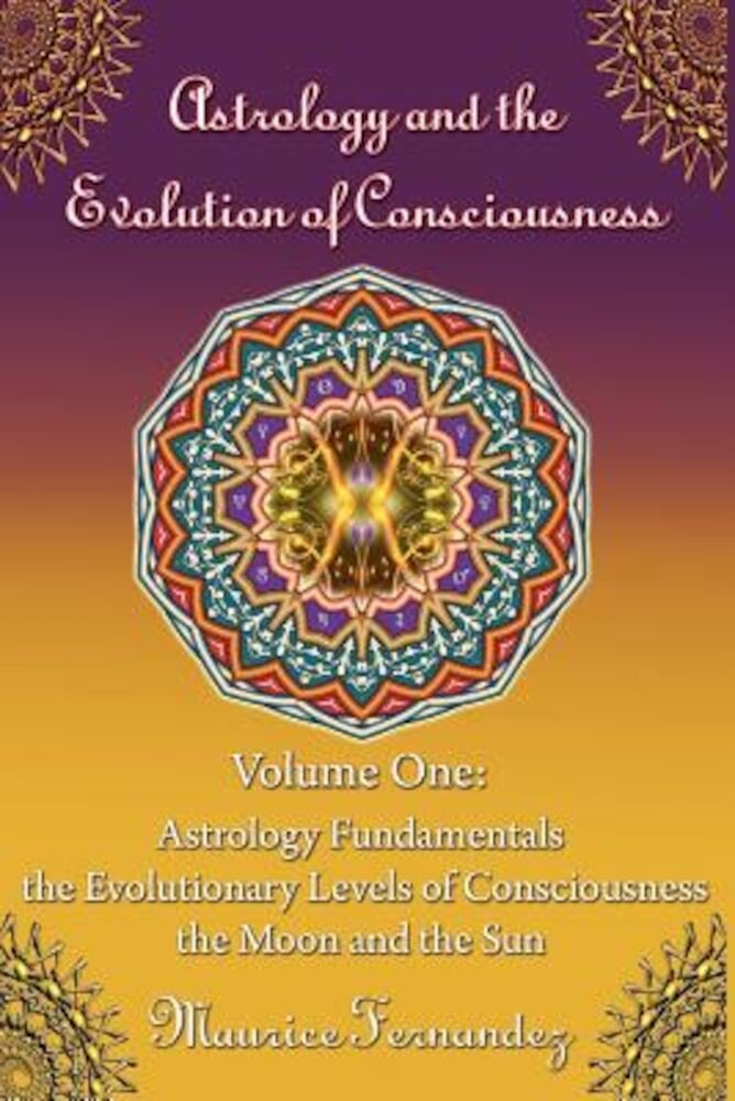 Astrology and the Evolution of Consciousness-Volume 1: Astrology Fundamentals, Paperback