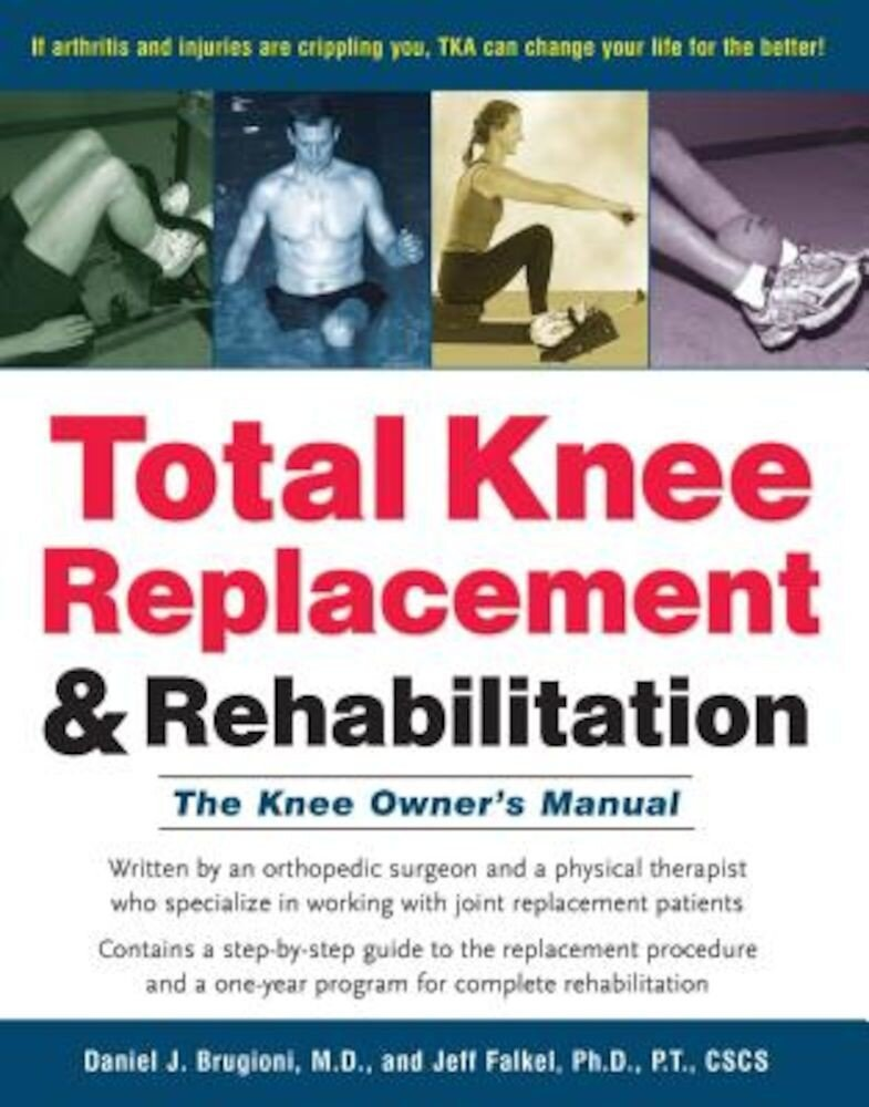 Total Knee Replacement and Rehabilitation: The Knee Owner's Manual, Paperback