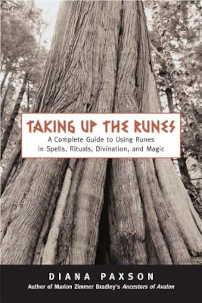 Taking Up the Runes: A Complete Guide to Using Runes in Spells, Rituals, Divination, and Magic, Paperback