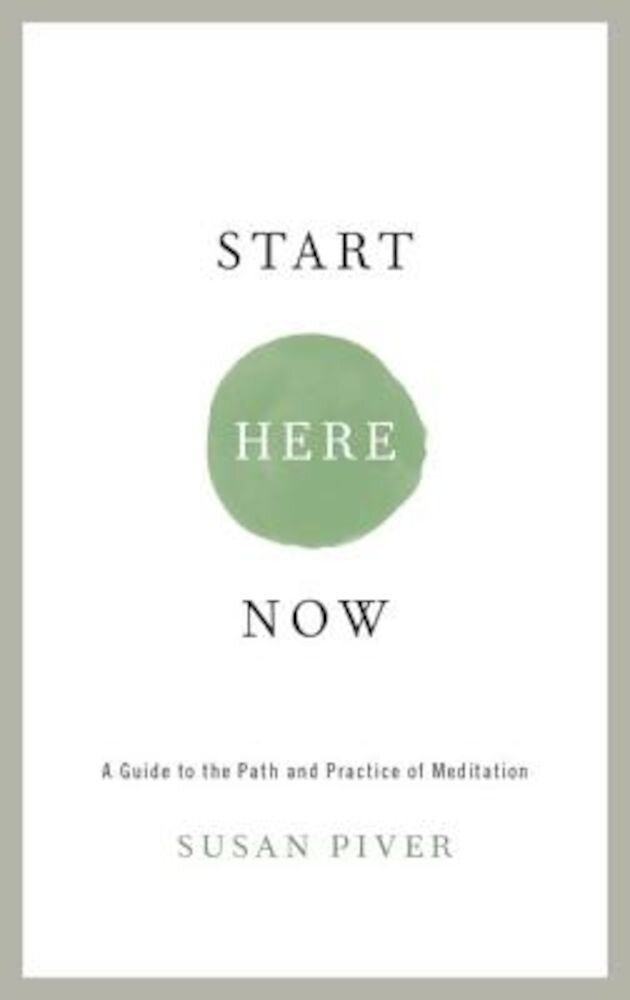 Start Here Now: An Open-Hearted Guide to the Path and Practice of Meditation, Paperback