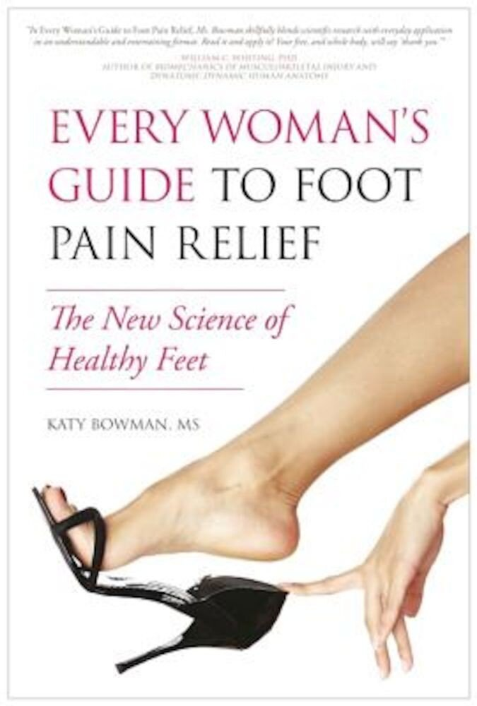 Every Woman's Guide to Foot Pain Relief: The New Science of Healthy Feet, Paperback