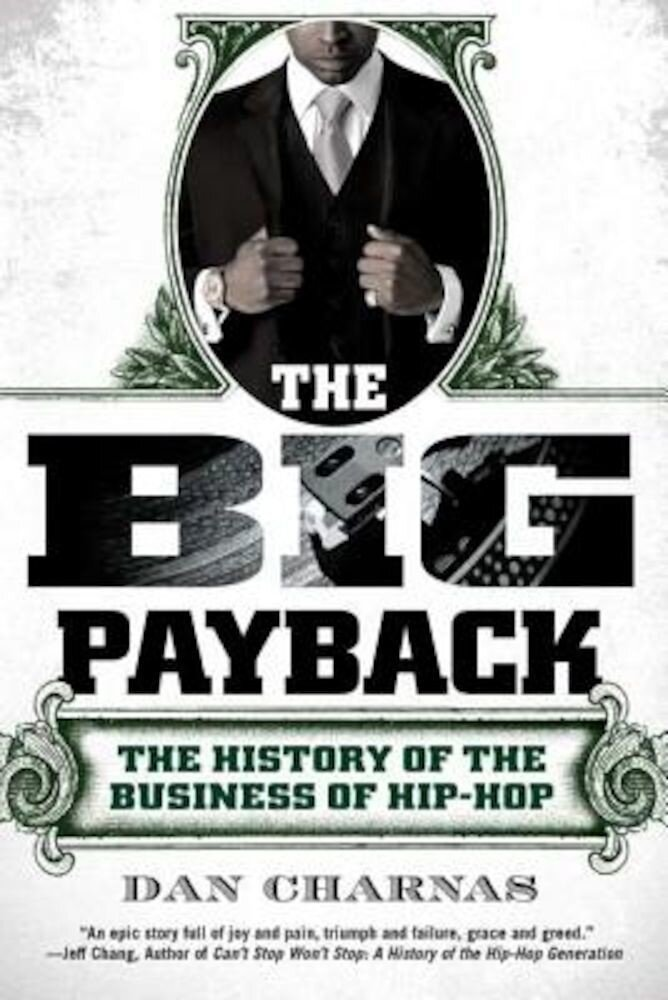 The Big Payback: The History of the Business of Hip-Hop, Paperback