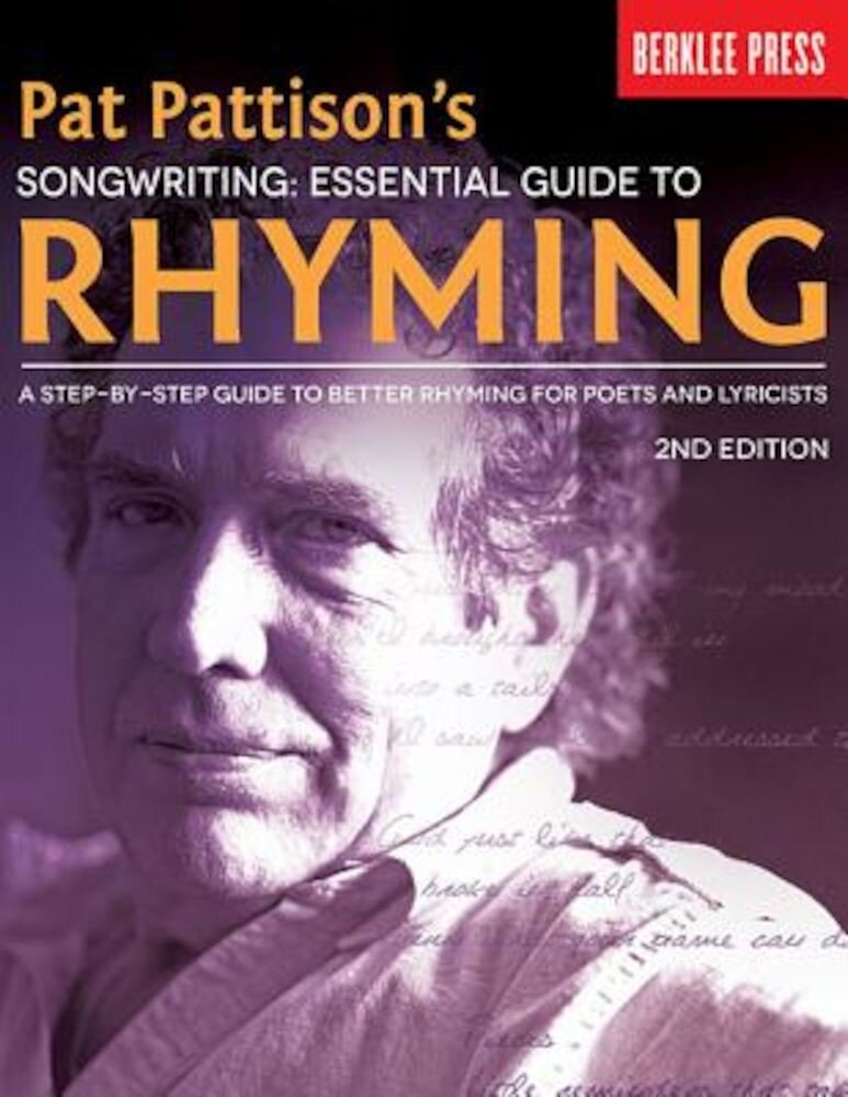 Pat Pattison's Songwriting: Essential Guide to Rhyming: A Step-By-Step Guide to Better Rhyming for Poets and Lyricists, Paperback