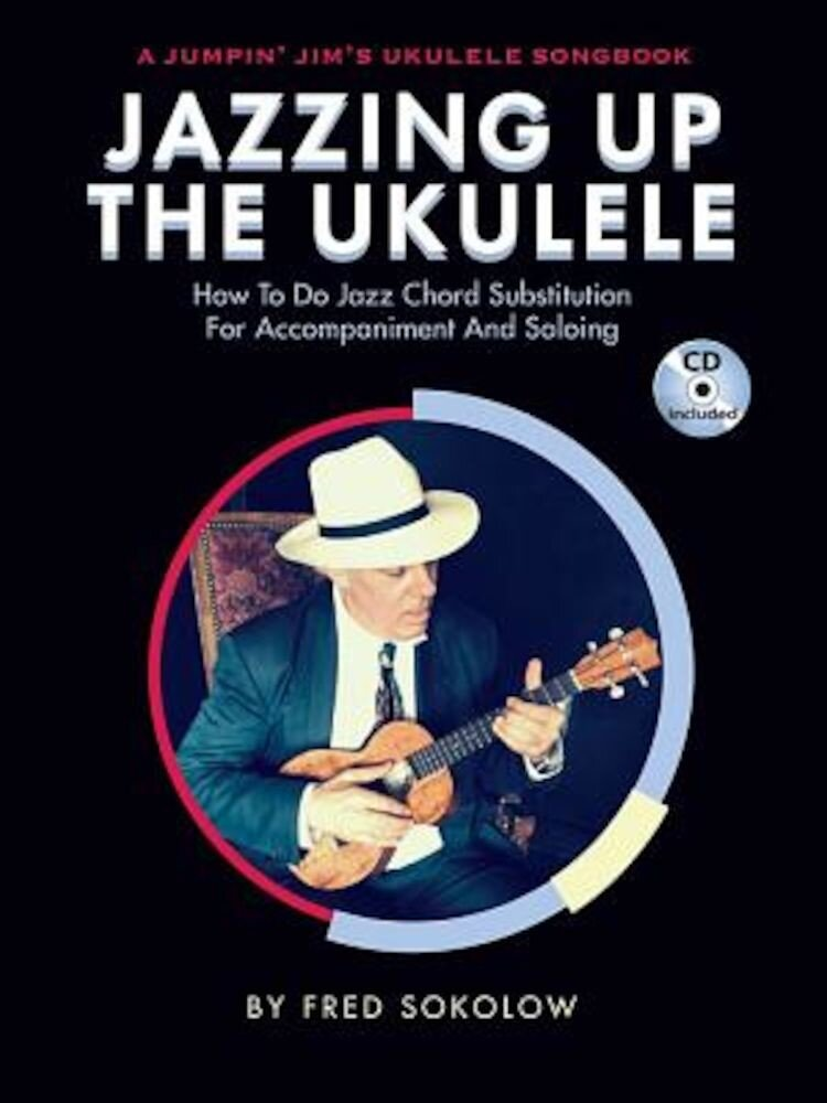 Jazzing Up the Ukulele - How to Do Jazz Chord Substitution for Accompaniment and Soloing: A Jumpin' Jim's Ukulele Songbook, Paperback