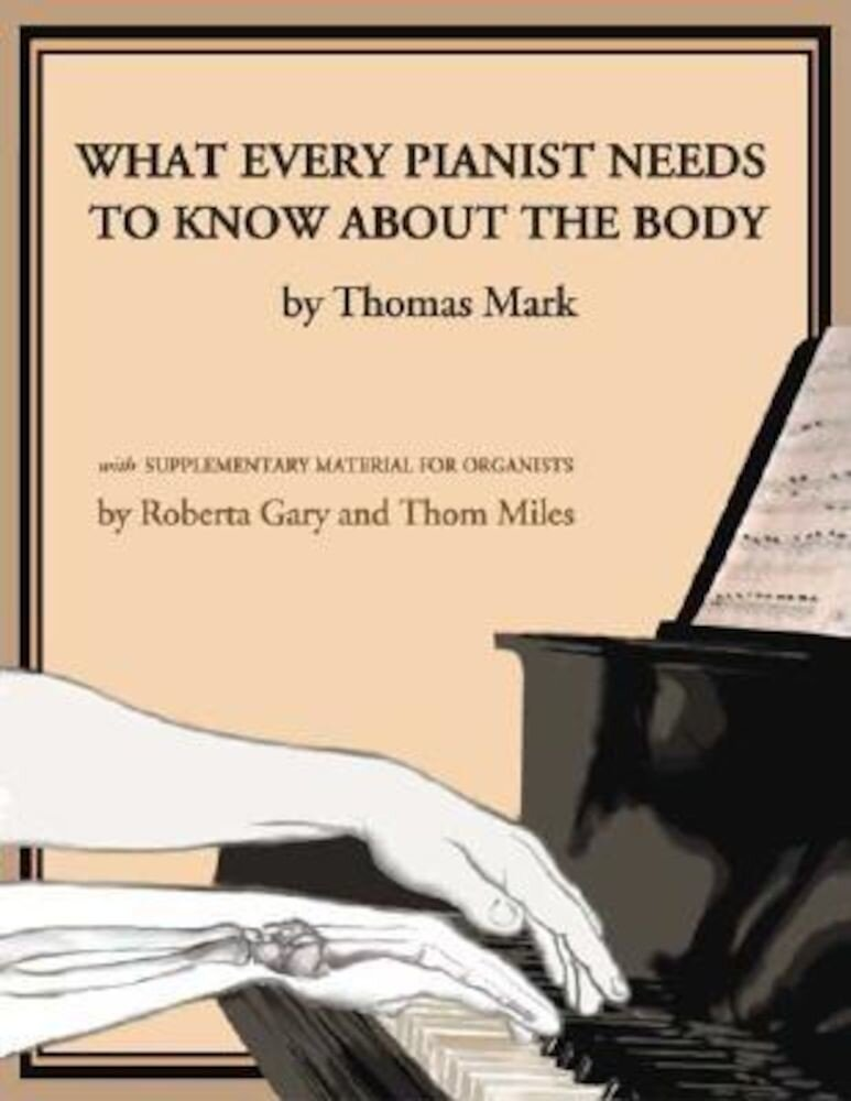 What Every Pianist Needs to Know about the Body, Paperback