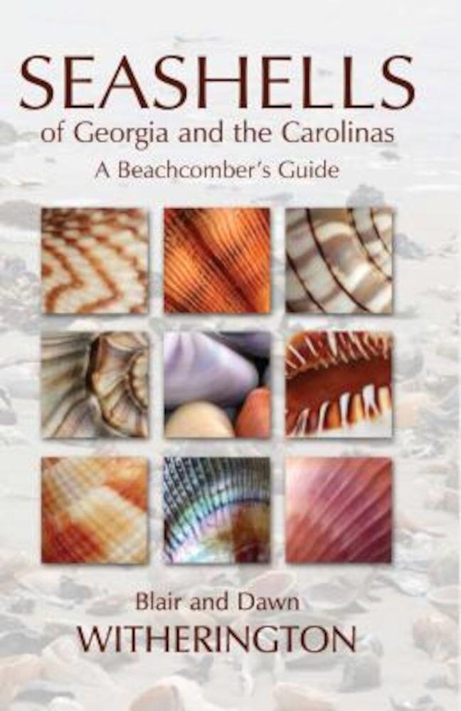 Seashells of Georgia and the Carolinas: A Beachcomber's Guide, Paperback