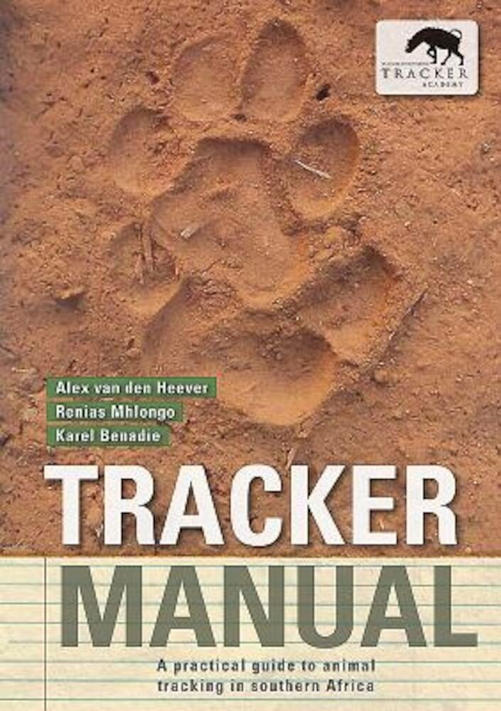 Tracker Manual: A Practical Guide to Animal Tracking in Southern Africa, Paperback