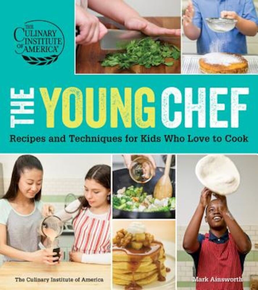 The Young Chef: Recipes and Techniques for Kids Who Love to Cook, Paperback