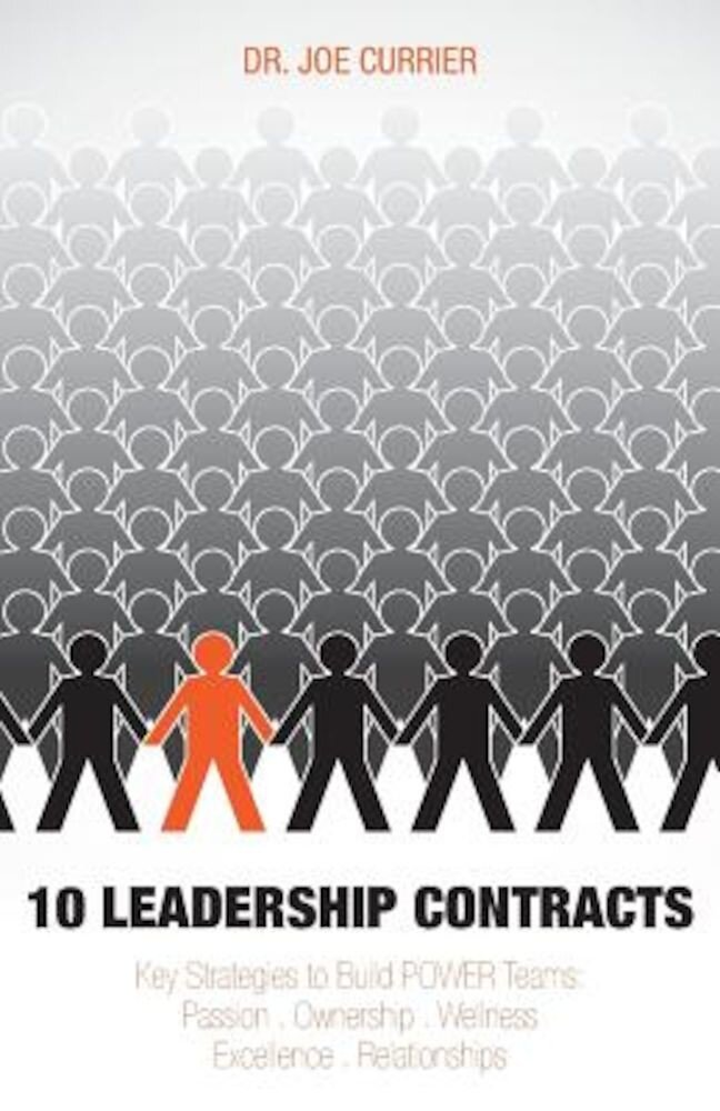10 Leadership Contracts: Key Strategies to Build Power Teams: Passion . Ownership . Wellness . Excellence . Relationships, Paperback
