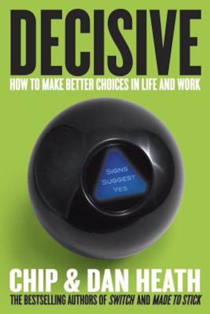 Decisive: How to Make Better Choices in Life and Work, Hardcover