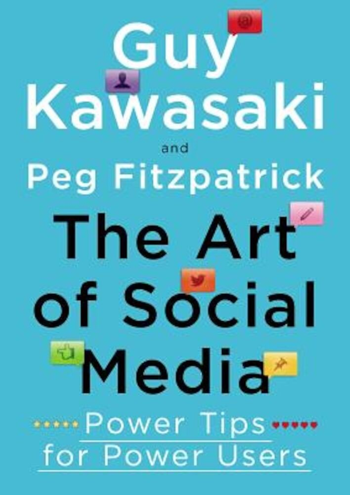 The Art of Social Media: Power Tips for Power Users, Hardcover