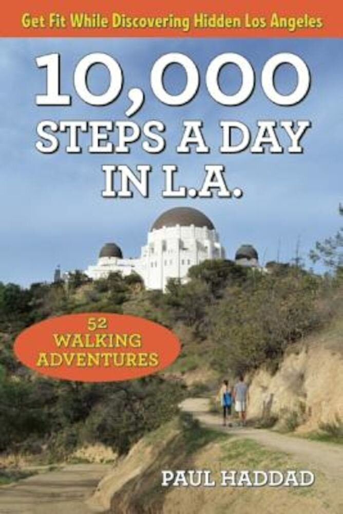 10,000 Steps a Day in L.A.: 52 Walking Adventures, Paperback