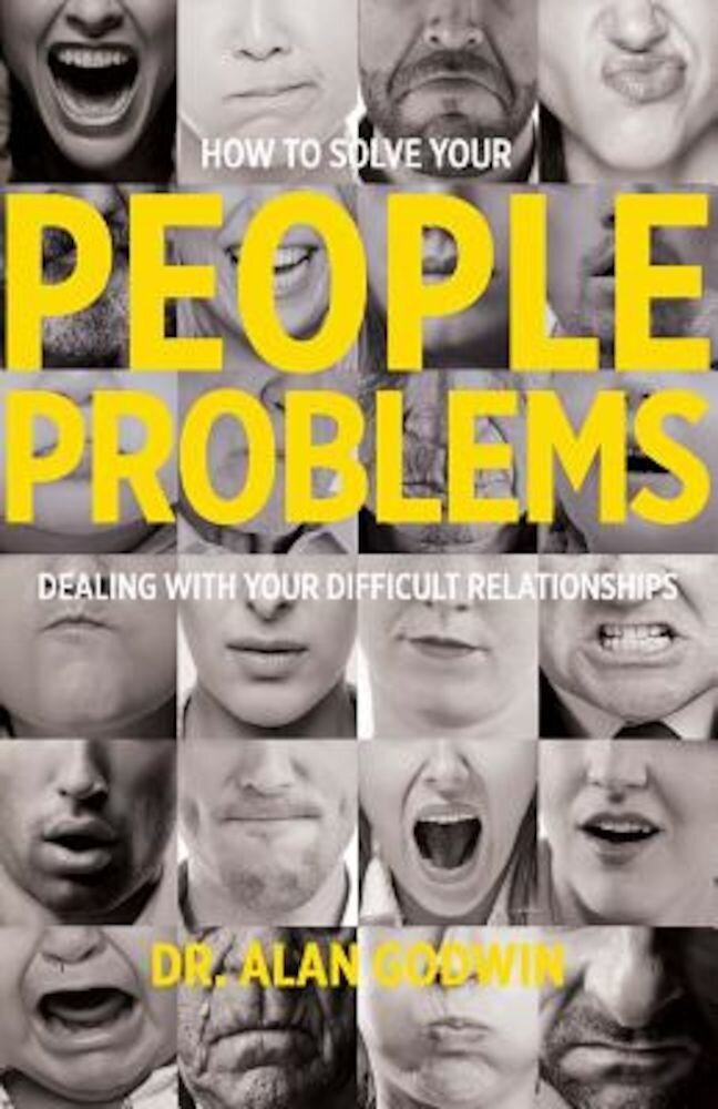 How to Solve Your People Problems: Dealing with Your Difficult Relationships, Paperback