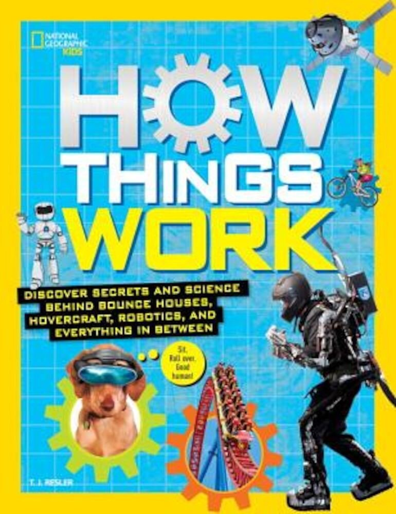 How Things Work: Discover Secrets and Science Behind Bounce Houses, Hovercraft, Robotics, and Everything in Between, Hardcover