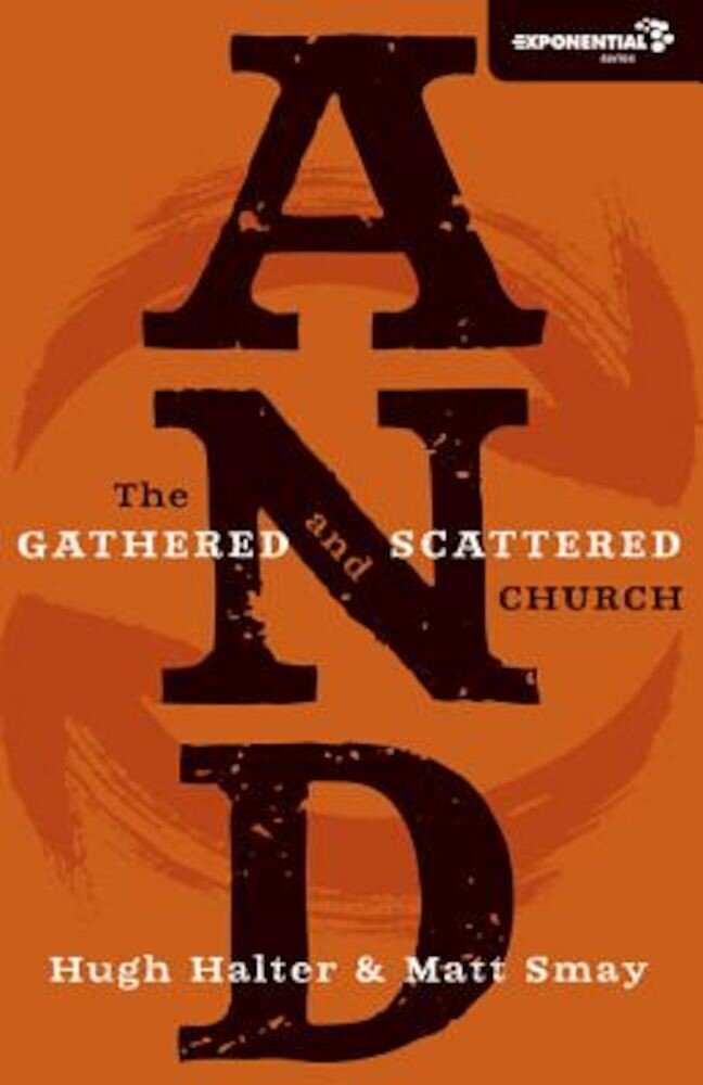 And: The Gathered and Scattered Church, Paperback