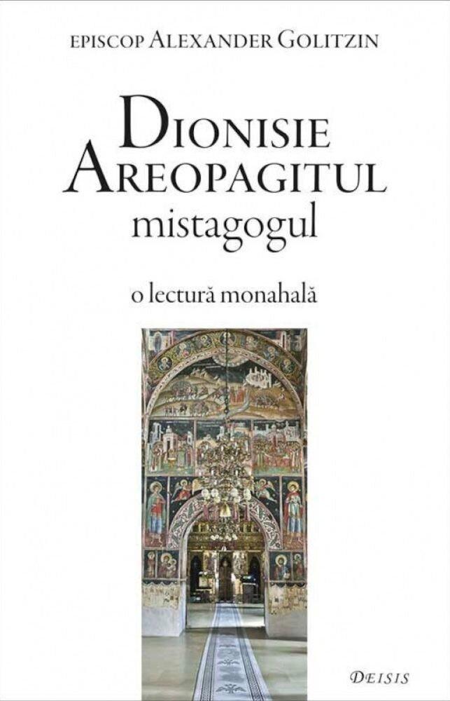 Dionisie Areopagitul mistagogul. O lectura monahala