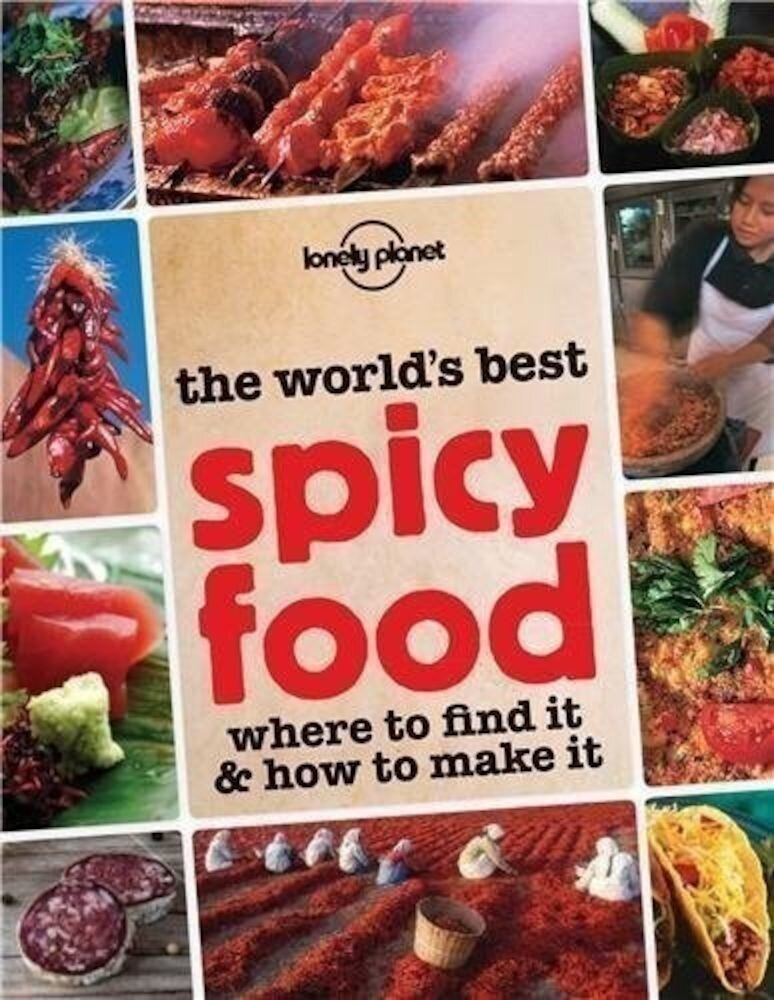 The World's Best Spicy Food : Where to Find it and How to Make it