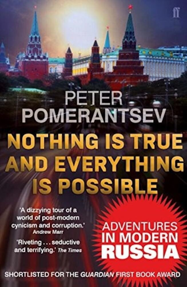 Nothing is True and Everything is Possible : Adventures in Modern Russia
