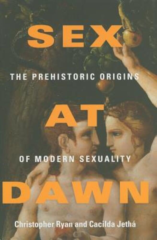 Sex at Dawn: The Prehistoric Origins of Modern Sexuality, Hardcover
