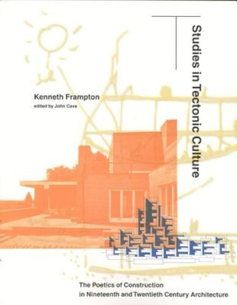 Studies in Tectonic Culture: The Poetics of Construction in Nineteenth and Twentieth Century Architecture, Paperback