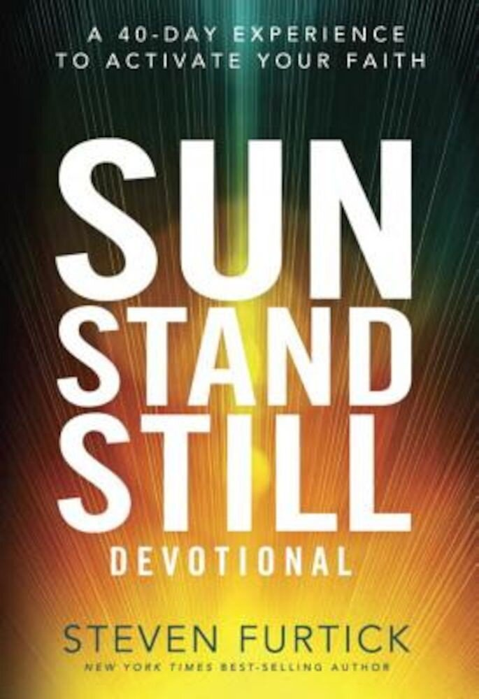 Sun Stand Still Devotional: A 40-Day Experience to Activate Your Faith, Hardcover