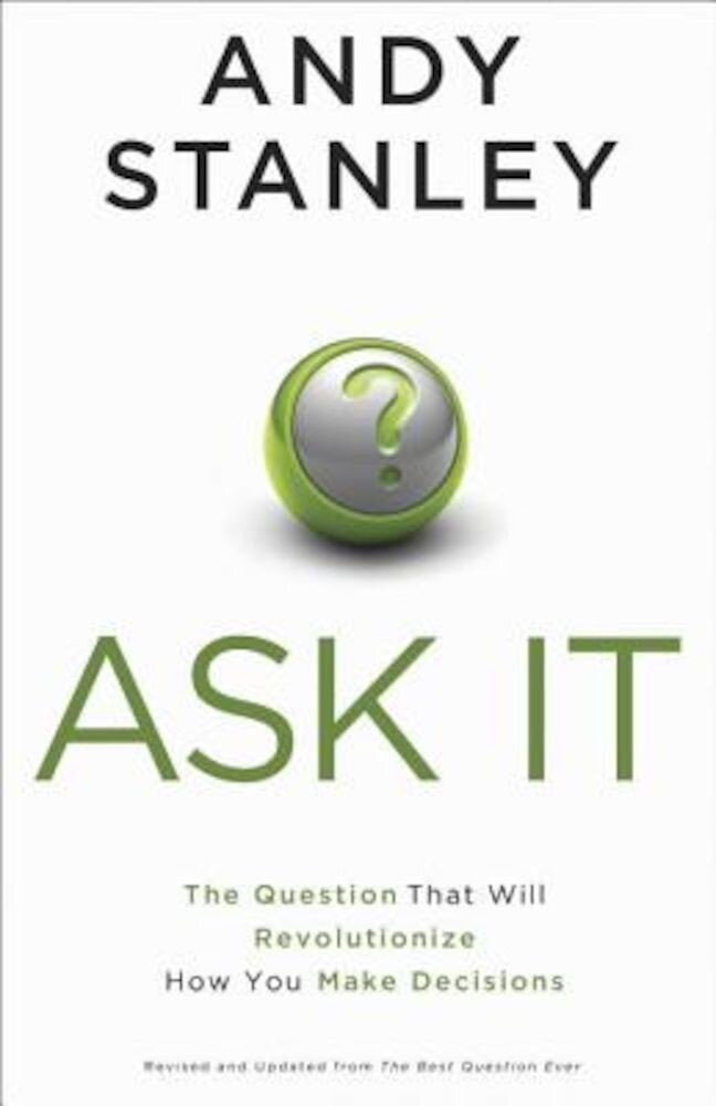 Ask It: The Question That Will Revolutionize How You Make Decisions, Paperback