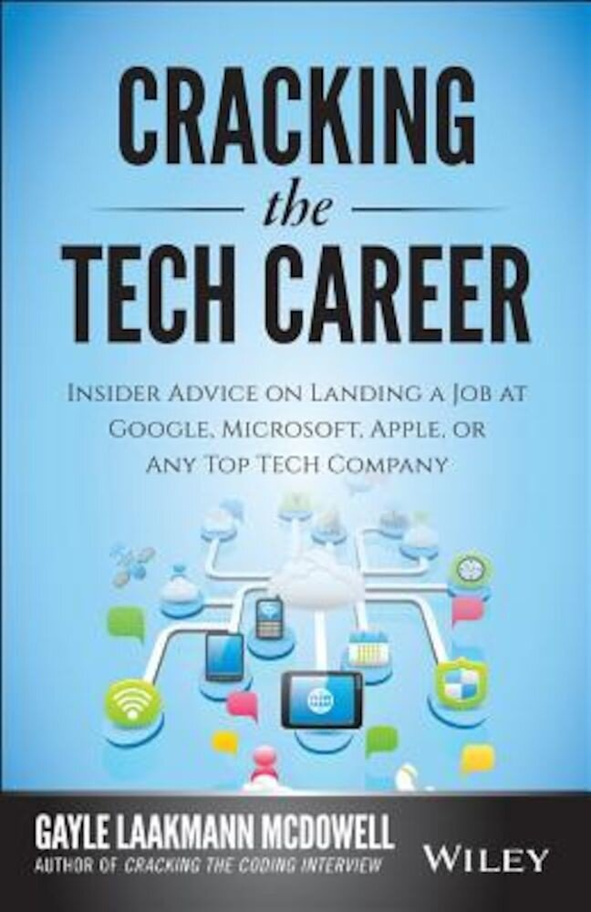 Cracking the Tech Career: Insider Advice on Landing a Job at Google, Microsoft, Apple, or Any Top Tech Company, Paperback