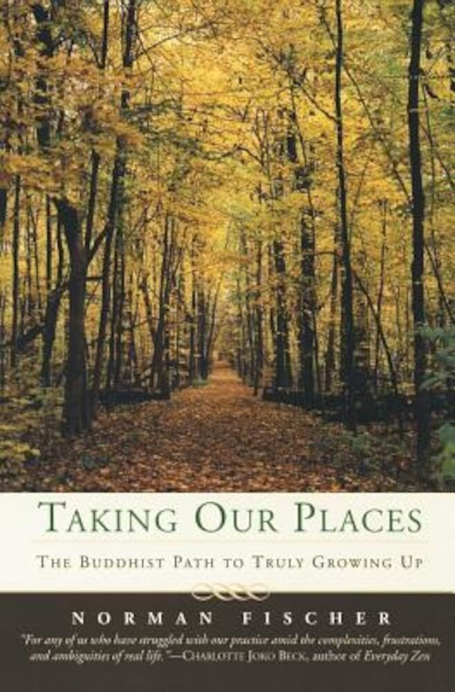 Taking Our Places: The Buddhist Path to Truly Growing Up, Paperback