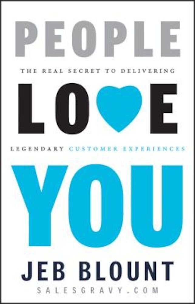 People Love You: The Real Secret to Delivering Legendary Customer Experiences, Hardcover