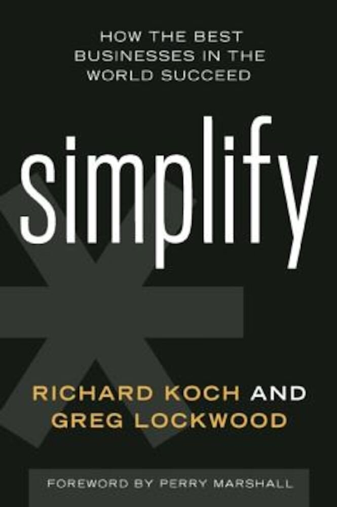 Simplify: How the Best Businesses in the World Succeed, Hardcover