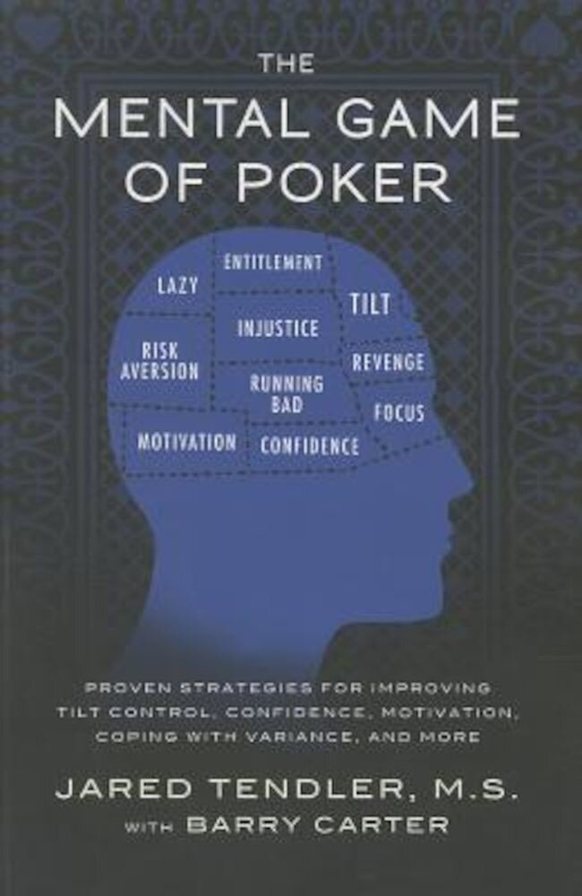 The Mental Game of Poker: Proven Strategies for Improving Tilt Control, Confidence, Motivation, Coping with Variance, and More, Paperback