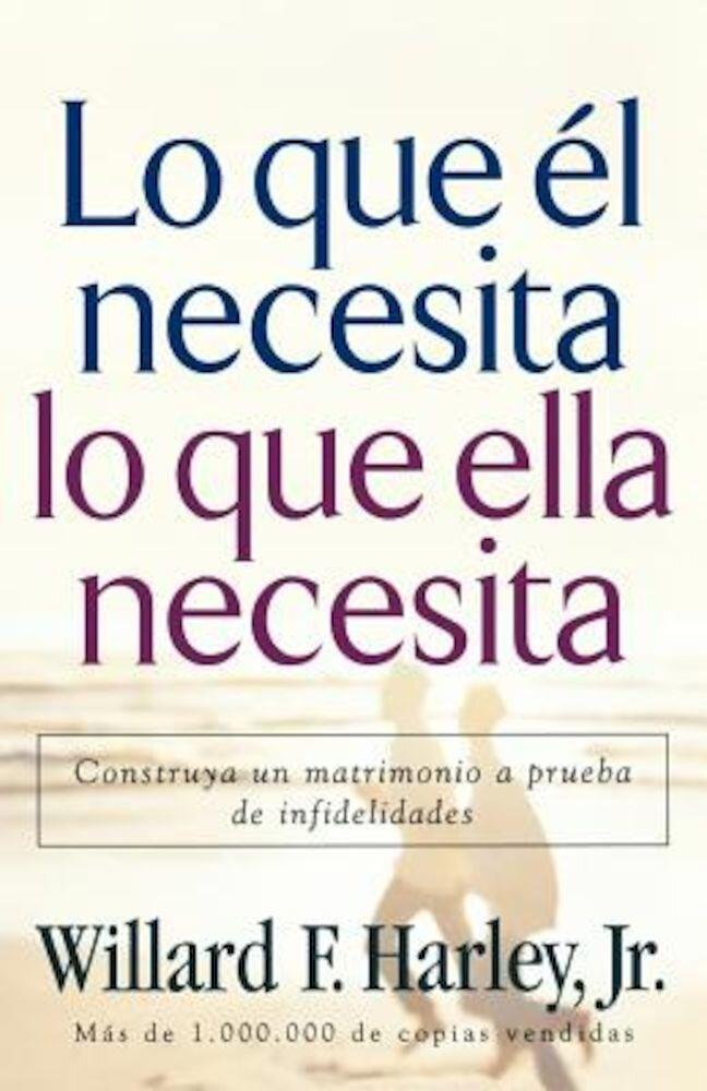 Lo Que el Necesita, Lo Que Ella Necesita: Construya un Matrimonio A Prueba de Infidelidades = His Needs Her Needs, Paperback