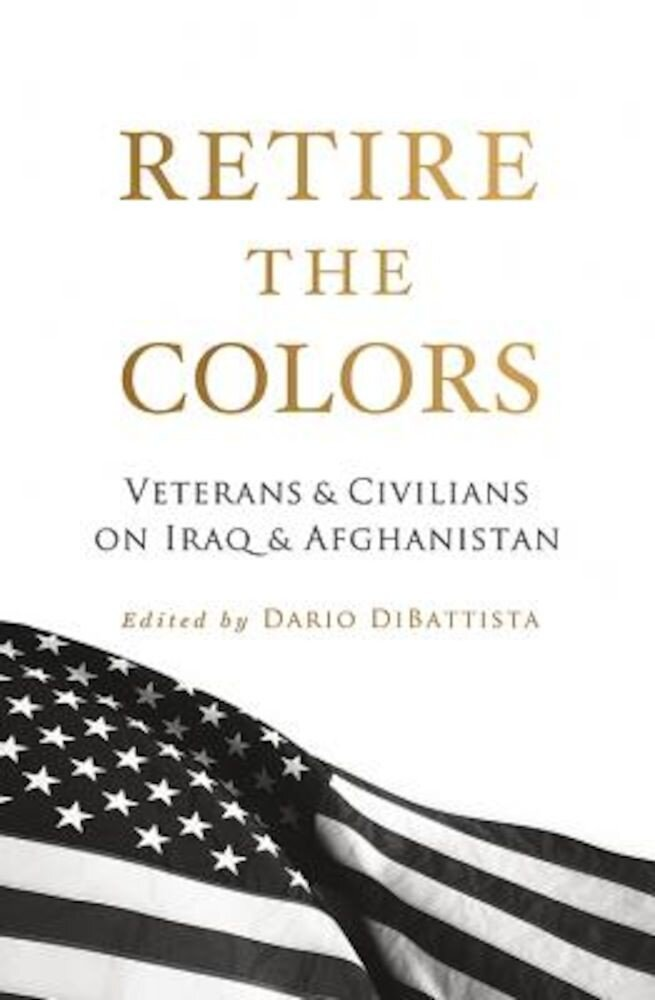 Retire the Colors: Veterans & Civilians on Iraq & Afghanistan, Paperback