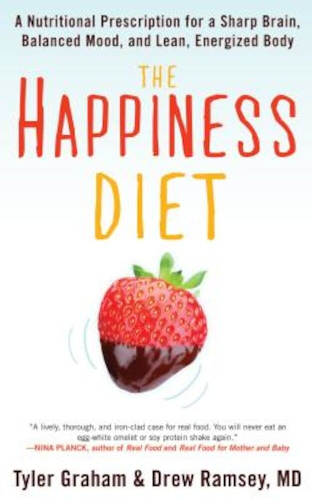 The Happiness Diet: A Nutritional Prescription for a Sharp Brain, Balanced Mood, and Lean, Energized Body, Paperback