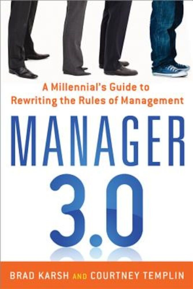 Manager 3.0: A Millennial's Guide to Rewriting the Rules of Management, Paperback