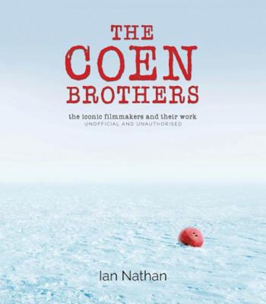 The Coen Brothers: The Iconic Filmmakers and Their Work, Hardcover