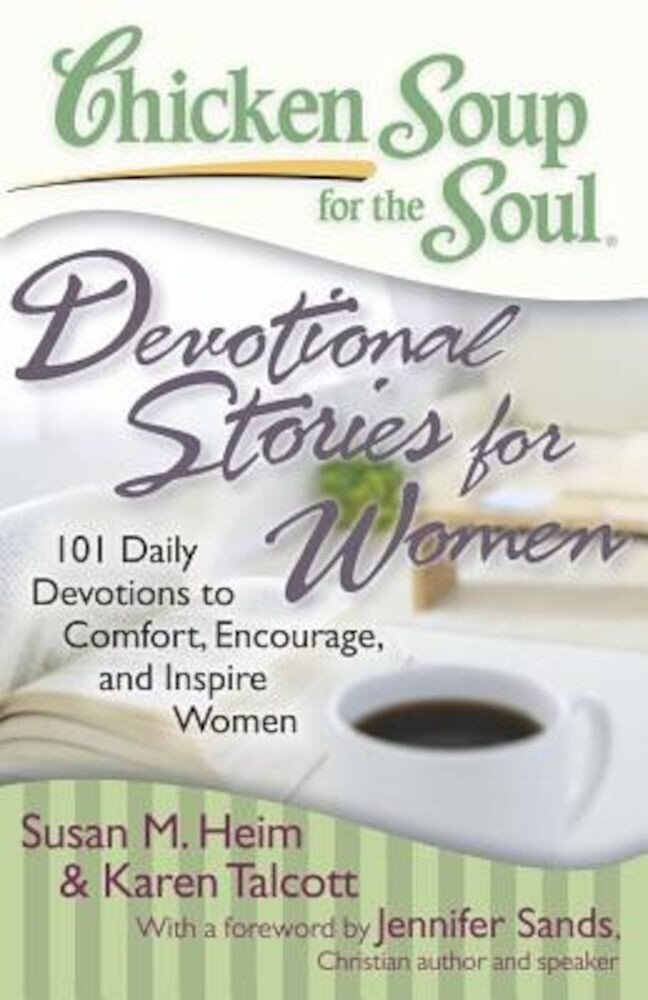 Chicken Soup for the Soul: Devotional Stories for Women: 101 Daily Devotions to Comfort, Encourage and Inspire Women, Paperback
