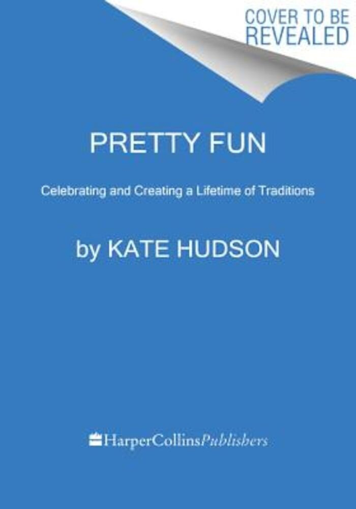 Pretty Fun: Creating and Celebrating a Lifetime of Tradition, Hardcover