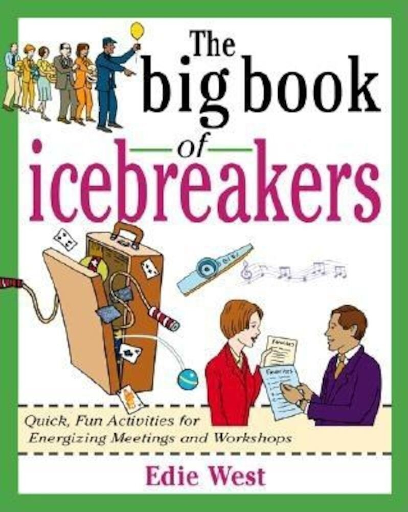 The Big Book of Icebreakers: Quick, Fun Activities for Energizing Meetings and Workshops, Paperback