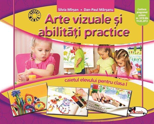 Arte vizuale si abilitati practice - caietul elevului clasa I