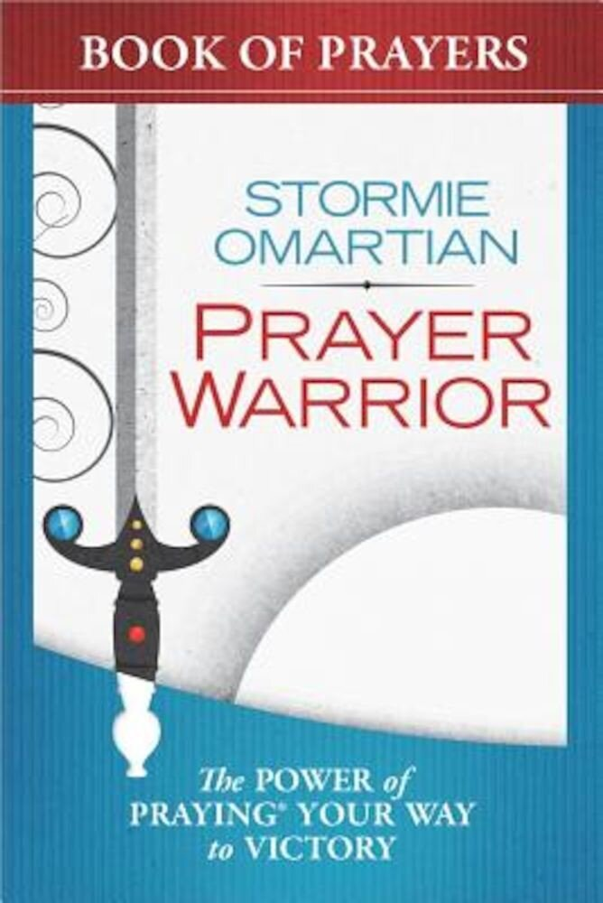 Prayer Warrior Book of Prayers: The Power of Praying(r) Your Way to Victory, Paperback