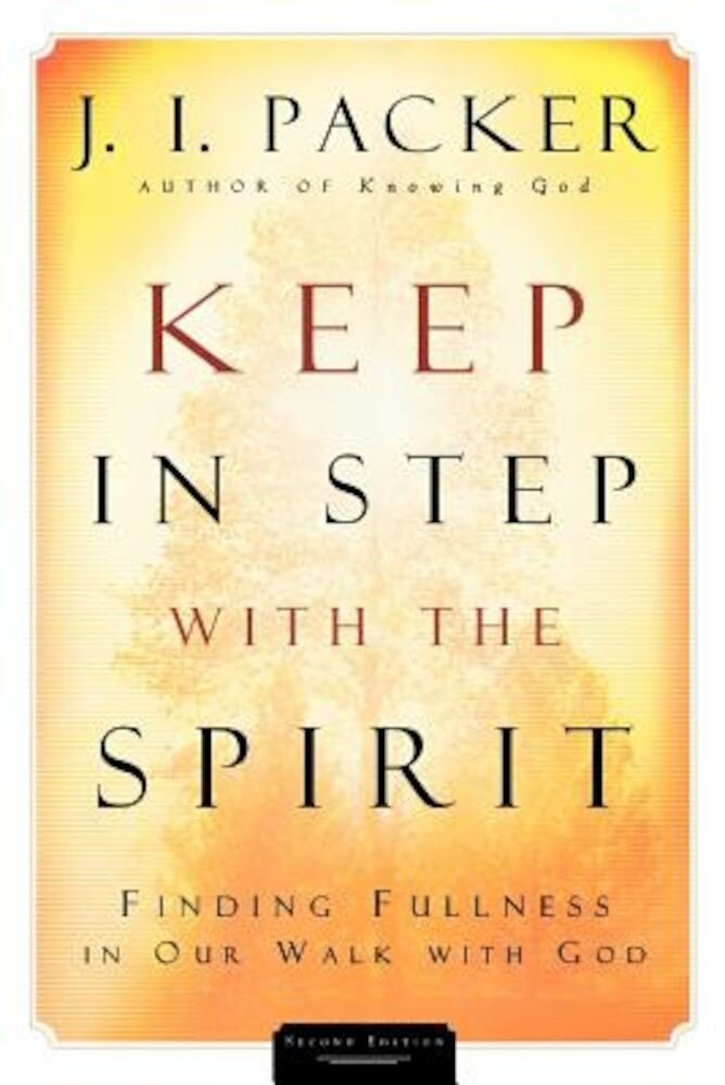 Keep in Step with the Spirit: Finding Fullness in Our Walk with God, Paperback